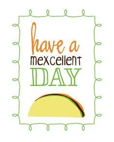 Happy Cinco de Mayo, have a mexcellent day!