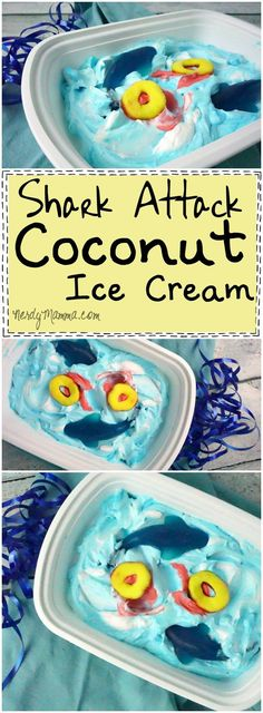 I love this shark attack ice cream. I mean--Coconut Ice Cream. So tasty sounding--and so cute, it's ridiculous. LOL!