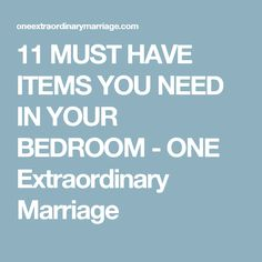 11 MUST HAVE ITEMS YOU NEED IN YOUR BEDROOM - ONE Extraordinary Marriage