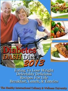 Brand New! Great! Diabetes DASH Diet 2013 Eating To Lose Weight Delectably Delicious Recipes For Life Breakfast, Lunch, AND Entrées by The Healthy International Culinary and Wellness University, http://www.amazon.com/dp/B00BWYOVC6/ref=cm_sw_r_pi_dp_XOBsrb0JTP615