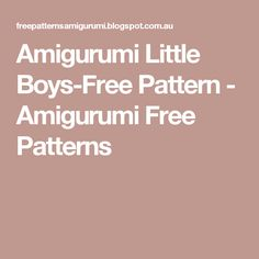 Amigurumi Little Boys-Free Pattern - Amigurumi Free Patterns