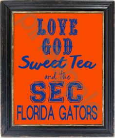 Down here in the South, we love God, Sweet Tea and SEC Football!!!!! The perfect gift for any Florida Gator fan!! Colors are Gator Orange