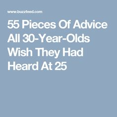 55 Pieces Of Advice All 30-Year-Olds Wish They Had Heard At 25