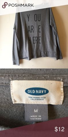 "Graphic Crewneck Sweatshirt ""you are here"" Old Navy graphic crewneck sweatshirt.                                       ⭐️❗️BUNDLE for special price ❗️⭐️ Old Navy Sweaters Crew & Scoop Necks"