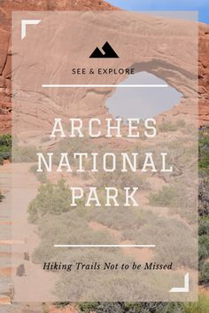 Arches National Park – Hiking Trails Not to be Missed