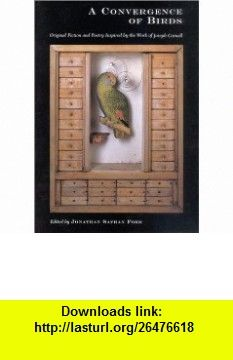 A Convergence of Birds Original Fiction and Poetry Inspired by Joseph Cornell (9781891024221) John Burghardt, Mary Caponegro, Lydia Davis, Joseph Cornell, Robert Coover, Joyce Carol Oates, Jonathan Safran Foer, Rick Moody, Howard Norman , ISBN-10: 1891024221  , ISBN-13: 978-1891024221 ,  , tutorials , pdf , ebook , torrent , downloads , rapidshare , filesonic , hotfile , megaupload , fileserve