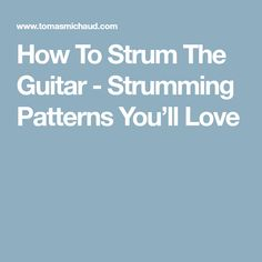 How To Strum The Guitar - Strumming Patterns You'll Love