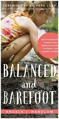 Balanced and Barefoot: How Unrestricted Outdoor Play Makes for Strong, Confident, and Capable Children - Integrated Learning Strategies Outdoor Learning, Outdoor Activities, Outdoor Education, Nature Activities, Early Education, Childhood Education, Educational Activities, Last Child, Losing A Child