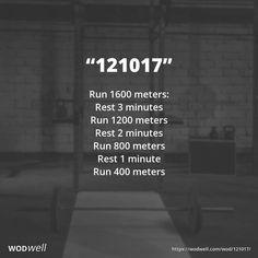 """""""121017"""" WOD - Run 1600 meters: Rest 3 minutes; Run 1200 meters; Rest 2 minutes; Run 800 meters; Rest 1 minute; Run 400 meters"""