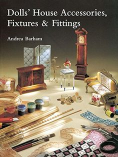 Dolls' House Accessories, Fixtures and Fittings: Amazon.co.uk: Andrea Barham: 9781861081032: Books