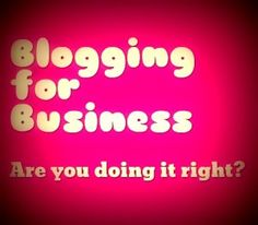 Business blogging – are you doing it right?  #blogging #marketing #smm