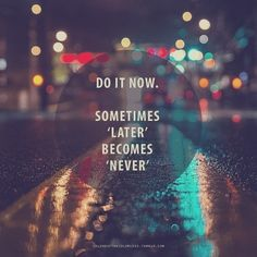 There is so much power behind the word 'NOW' and yet it can be so hard to access because this world always has my mind reviewing (and regretting) the past (my mistakes) and anxious, anticipating the future. This saying has become one of my life mantras which without I would get NOTHING done.