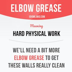 """Elbow grease"" means ""hard physical work"". Example: We'll need a bit more elbow grease to get these walls really clean. Get our apps for learning English: learzing.com"
