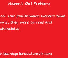 Hispanic girl problems. That's why most hispanic kids don't grow up bratty, we know better lol