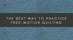 Want to improve your free-motion machine quilting? Angela Walters shares the best way to practice so that you can see improvement fast!
