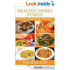 Healthy Indian Fusion Soups, Salads and Snacks - Kindle edition by Kaushal Das. Cookbooks, Food & Wine Kindle eBooks @ Amazon.com.