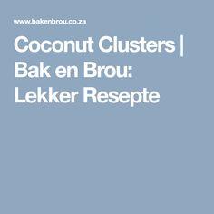 Coconut Clusters   Bak en Brou: Lekker Resepte Coconut Clusters, Bruchetta, Recipies, Recipes, Rezepte