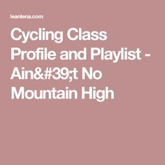 Cycling Class Profile and Playlist - Ain't No Mountain High