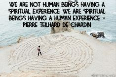 We are not human beings having a spiritual experience. We are spiritual beings having a human experience. - Pierre Teilhard de Chardin -  Alter your life when you realize that you are a spiritual being. Your soul exists before, during & after your human experience. Your soul is the source for intake/outtake of love, harmony, peace & joy while experiencing life's lessons. Our spirit evolves with our up & down experiences - we celebrate, we heal. Awaken within.