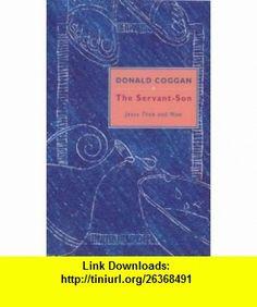 The Servant-Son  Jesus Then and Now (9780281048021) Donald Coggan , ISBN-10: 0281048029  , ISBN-13: 978-0281048021 ,  , tutorials , pdf , ebook , torrent , downloads , rapidshare , filesonic , hotfile , megaupload , fileserve