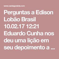 """Perguntas a Edison Lobão  Brasil 10.02.17 12:21 Eduardo Cunha nos deu uma lição em seu depoimento a Sérgio Moro. Disse ele: """"Na política, a gente não fala o que não é perguntado.""""  Perguntamos, então, a Edison Lobão:  1) O senhor é um dos senadores mais citados nas investigações da Lava Jato. O senhor não se constrange minimamente em presidir a CCJ?  2) Diga-nos, senador: quais foram as orientações que Renan Calheiros e José Sarney lhe deram em troca do apoio incondicional oferecido ao…"""
