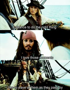 Wave the moments by (Pirates of Caribbean). Favorite quote from the movie. Haha!