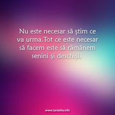 Nu este necesar sa stim ce va urma. Tot ce este necesar sa facem este sa ramanem senini si deschisi... http://taniatita.info/newsletter - Tania Tita