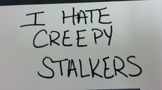 Creepy stalkers.. Ugly and creepy stalkers.. who are fat and disgusting!!!