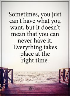 Sometimes, you just can't have what you want, but it doesn't mean that you can never have it. Everything takes place at the right time. #powerofpositivity #positivewords #positivethinking #inspirationalquote #motivationalquotes #quotes #life