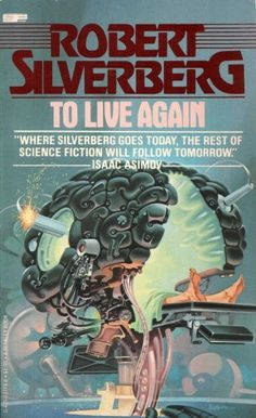 Publication: To Live Again  Authors: Robert Silverberg Year: 1978-06-00…