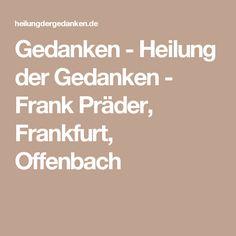 Gedanken - Heilung der Gedanken - Frank Präder, Frankfurt, Offenbach