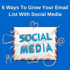 6 Ways To Grow Your Email List With #SocialMedia. | http://marcguberti.com