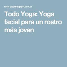 Todo Yoga: Yoga facial para un rostro más joven