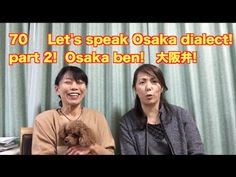 Let's speak Osaka dialect -part 2- !! 大阪弁2! - YouTube
