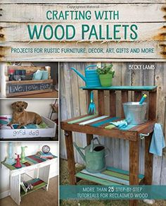 Crafting With Wood Pallets Projects For Rustic Furniture Decor Art Giftore Becky Lamb 9781612434889 Books