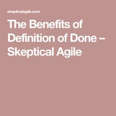 The Benefits of Definition of Done – Skeptical Agile