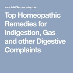 Top Homeopathic Remedies for Indigestion, Gas and other Digestive Complaints