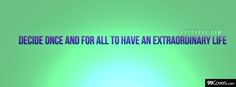 Decide once and for all to have an extraordinary life