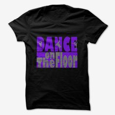 Dance On The Floor Great Gift For Any Dancer Dancing Design, Order HERE ==> https://www.sunfrog.com/LifeStyle/Dance-On-The-Floor-Great-Gift-For-Any-Dancer-Dancing-Design.html?41088 #dancing #dancer #dancelovers #dancinglovers