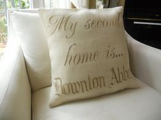 My second home is Downton Abbey pillow slip by TheLetteredHome, $35.00