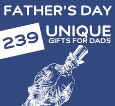239 Unique Gifts for Father's Day- great list of unique, fun & thoughtful gifts for dads.