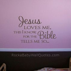JESUS loves me, this i know, for the bible tells me so... This will so be on my child's wall