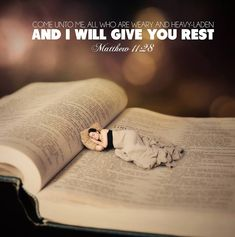 Matthew 11:28 We need rest almost as much as our Father.. Good rest, better equipped to deal with Satan.