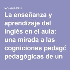 La enseñanza y aprendizaje del inglés en el aula: una mirada a las cogniciones pedagógicas de un grupo de jóvenes estudiantes de pedagogía