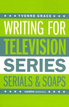 Writing for Television: Series, Serials and Soaps