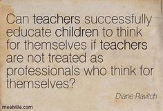 Can teachers successfully educate children to think for themselves if teachers are not treated as professionals who think for themselves? Teacher Memes, My Teacher, School Teacher, Teacher Stuff, Teacher Sayings, Teacher Tips, Teaching Quotes, Education Quotes, Math Quotes
