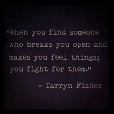 Fight for them. - Tarryn Fisher