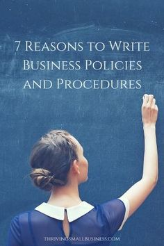 the product is only as good as the process by which it is manufactured or the service is delivered to the customer. Writing business policies and procedures can help ensure product quality.