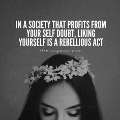 In a society that profits from your self doubt, liking yourself is a rebellious… Doubt Quotes, Words Quotes, Me Quotes, Sayings, Yoga Quotes, Motivational Quotes, Inspirational Quotes, Confidence Boost, Confidence Quotes