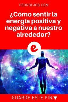 Sentir energia | ¿Cómo sentir la energía positiva y negativa a nuestro alrededor? | La conexión de persona a persona en el intercambio de energía positiva contra la negativa es a menudo pasada por alto, pero dominar su capacidad de sentir la energía le ayudará en todas tus relaciones personales